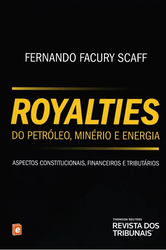 Royalties do Petróleo, Minério e Energia: aspectos constitucionais, financeiros e tributários - Ed. 2014