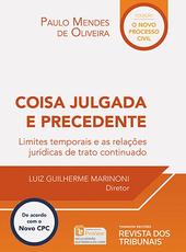 Coisa julgada e precedente: Limites temporais e as relações jurídicas do trato continuado - Ed. 2015