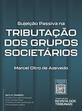 Sujeição Passiva na Tributação dos Grupos Societários - Ed. 2021