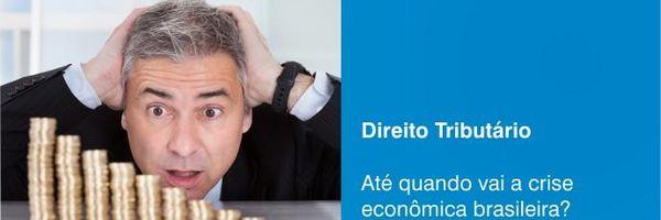 Até quando vai a crise econômica brasileira?