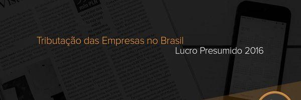 Tributação das Empresas no Brasil - Lucro Presumido 2016