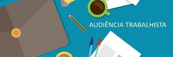 Como funciona uma Audiência Trabalhista?