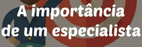 A importância de um especialista