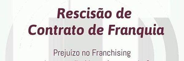 Rescisão de Contrato de Franquia: Prejuízo pode ser atribuído ao Franqueador?