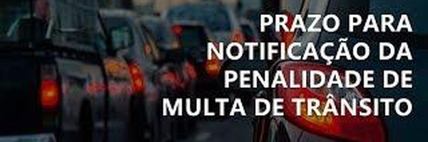 Notificação de multa de trânsito: prazo para notificação da penalidade