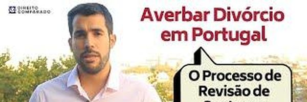 [Vídeo] Averbar divórcio em Portugal: o processo de revisão de sentença estrangeira