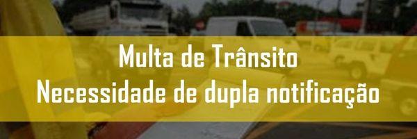 Necessidade de dupla notificação para aplicação da multa de trânsito