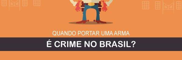 Quando portar uma arma é crime no Brasil?
