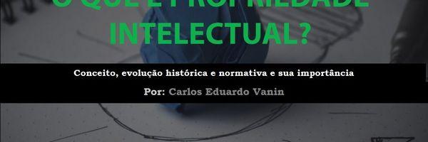 Propriedade Intelectual: conceito, evolução histórica e normativa, e sua importância