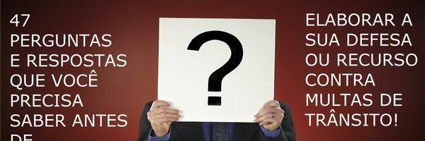 47 perguntas e respostas que você precisa saber antes de elaborar a sua defesa ou recurso contra multas de trânsito!