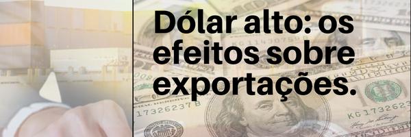 Dólar alto: os efeitos sobre exportações.