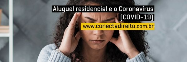 Aluguel Residencial e o Coronavírus (COVID-19)