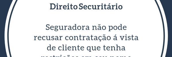 Direito Securitário: Seguradora não pode negar contratação de seguro à vista, ao cliente que possui restrições em seu nome