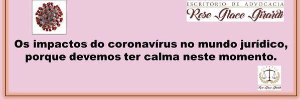 Os impactos do coronavírus no mundo jurídico, porque devemos ter calma neste momento.