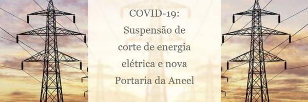 COVID-19: Annel suspende cortes no fornecimento de energia elétrica por 90 dias e publica Portaria n. 6310/2020