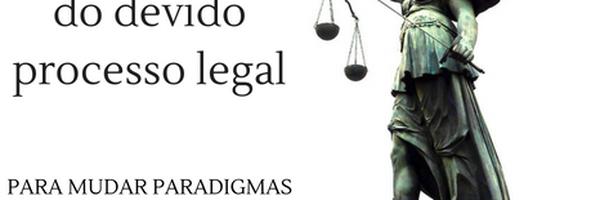 A importância do devido processo legal