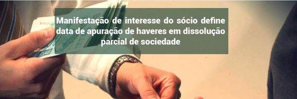 Manifestação de interesse do sócio define data de apuração de haveres em dissolução parcial de sociedade.