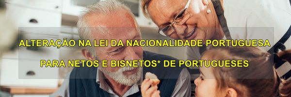 Alteração na Lei da Nacionalidade Portuguesa (Netos e Bisnetos*)