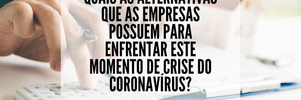Quais as alternativas que as empresas possuem para enfrentar a crise do coronavírus?