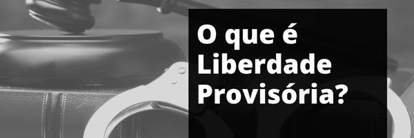 Liberdade provisória: você sabe o que é liberdade provisória?