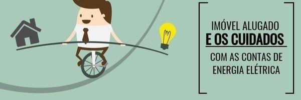 A importância da troca de titularidade da energia elétrica quando o imóvel for alugado.