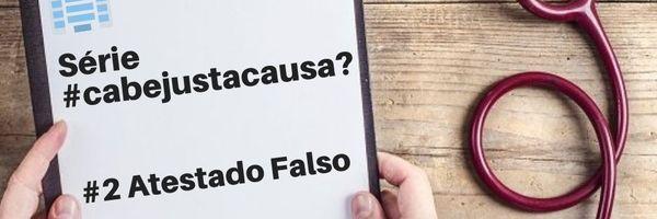 Cabe justa causa, apresentação de atestado falso ?