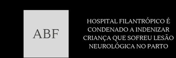Hospital filantrópico é condenado a indenizar criança que sofreu lesão neutrológica no parto
