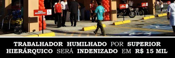 Trabalhador humilhado por superior hierárquico será indenizado em R$ 15 mil