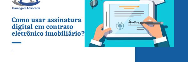 Como usar a assinatura digital nos contratos imobiliários?