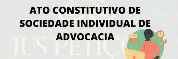 [Modelo] Ato Constitutivo de Sociedade individual de Advocacia
