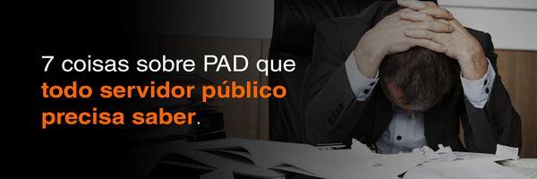7 coisas sobre PAD que todo servidor público precisa saber