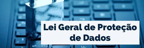 Quando entrará em vigor a Lei Geral de Proteção de Dados – LGPD?
