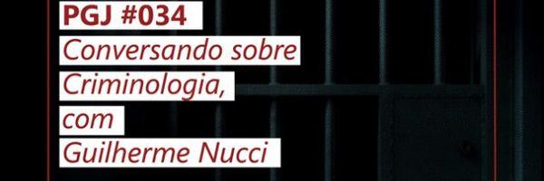 PGJ #034 – Conversando sobre Criminologia, com Guilherme Nucci