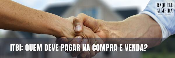Quem paga o Imposto de Transmissão de Bens Imóveis na compra e venda?