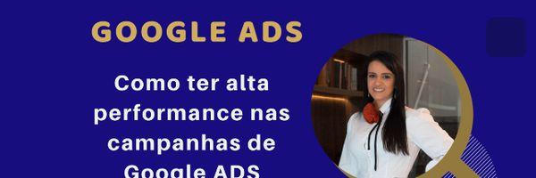 Como ter alta performance na sua campanha do Google ADS