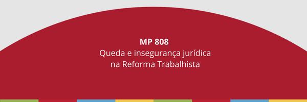 MP 808 - Queda e insegurança jurídica na Reforma Trabalhista