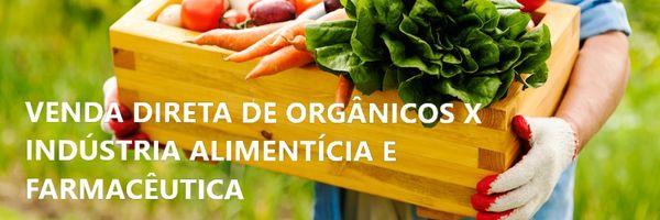 A proibição direta da venda de orgânicos x indústrias alimentícias e farmacêuticas