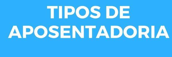 Tipos de aposentadoria do INSS: Guia completo
