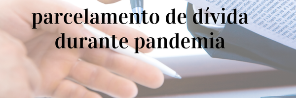 Justiça Paulista autoriza parcelamento de dívida durante pandemia
