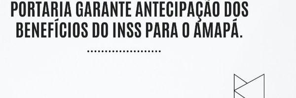 Antecipação dos benefícios do INSS para o Amapá.
