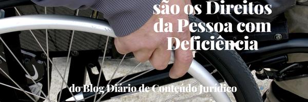 Conheça e entenda quais são os Direitos da Pessoa com Deficiência