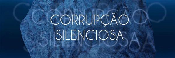 Corrupção Silenciosa: a face oculta da corrupção