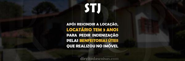 STJ - Após rescindir a locação, locatário tem 3 anos para pedir indenização pelas benfeitorias úteis que realizou no imóvel.