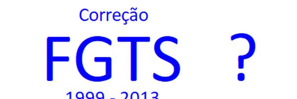 Como ficou (ou não ficou) a correção do FGTS (período de 1999 a 2013)?