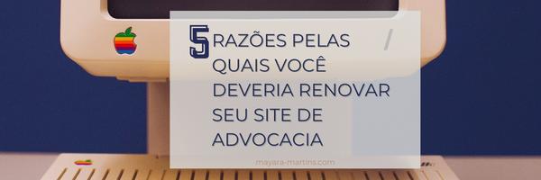 5 razões pelas quais você deveria renovar seu site de advocacia