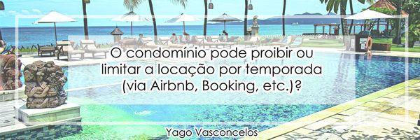 O condomínio pode proibir ou limitar a locação por temporada (via Airbnb, Booking, etc.)?