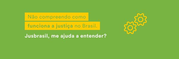 Não compreendo como funciona a justiça no Brasil. Jusbrasil, me ajuda a entender?