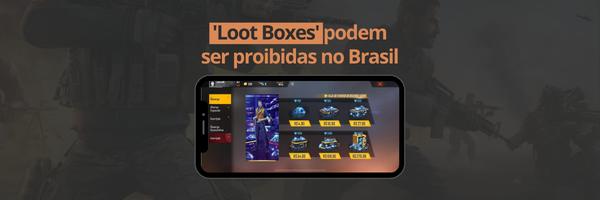 'Loot Boxes' podem ser proibidas no Brasil