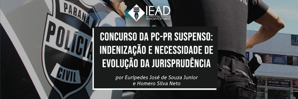 Concurso da PC-PR suspenso: indenização e necessidade de evolução da jurisprudência