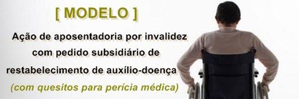 Ação de concessão de aposentadoria por invalidez com pedido subsidiário de auxílio-doença (modelo)